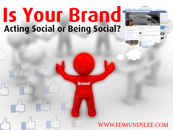 s Your Brand Acting Social or Being Social?