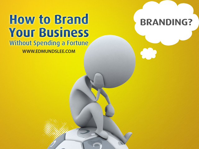 How to Brand Your Business Without Spending a Fortune