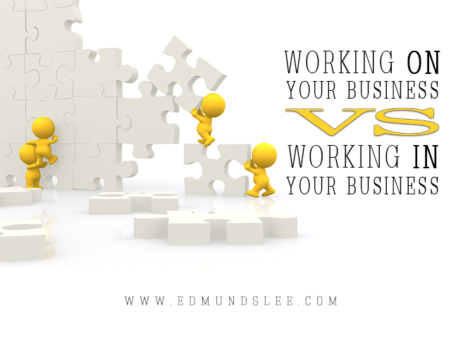 working on your business vs. working in in it