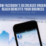 How Facebook's Decreased Organic Reach Benefits Your Business