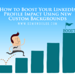 How to Boost Your LinkedIn Profile Impact Using New Custom Backgrounds