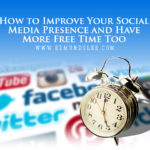 How to Improve Your Social Media Presence and Have More Free Time Too