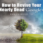 How to Revive Your Nearly Dead Google Plus