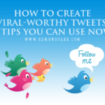 How to Create Viral-Worthy Tweets: 4 Tips You Can Use Now