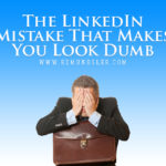 The LinkedIn Mistake That Makes You Look Dumb