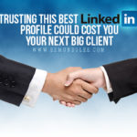 Trusting This Best LinkedIn Profile Could Cost You Your Next Big Client