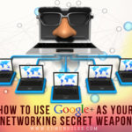 How to Use Google Plus as your Networking Secret Weapon