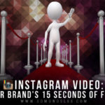 Instagram Video: Your Brand's 15 Seconds of Fame
