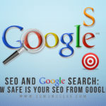 SEO and Google Search: How Safe is Your SEO From Google?